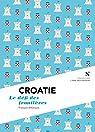 Croatie : Le défi des frontières par d'Alançon