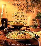 Complete Pasta Cookbook (Williams-Sonoma Pasta Collection)
