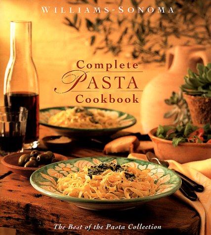 Complete Pasta Cookbook (Williams-Sonoma Pasta Collection) Williams-sonoma Pasta