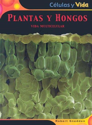 Plantas y hongos. Vida multicelular (Celulas y vida/ Cells and Life) por Robert Snedden