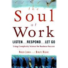The Soul at Work: Listen... Respond... Let Go by Roger Lewin (2000-01-06)