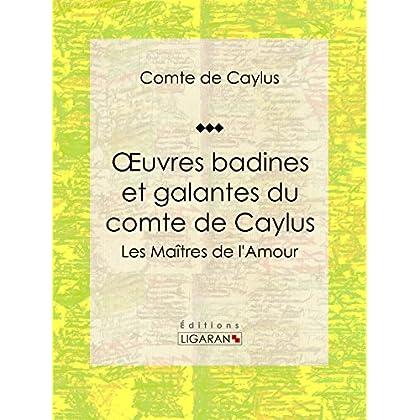 Oeuvres badines et galantes du comte de Caylus: Les Maîtres de l'Amour