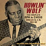 Howlin'' Wolf: The Complete RPM & Chess Singles As & Bs 1951-62
