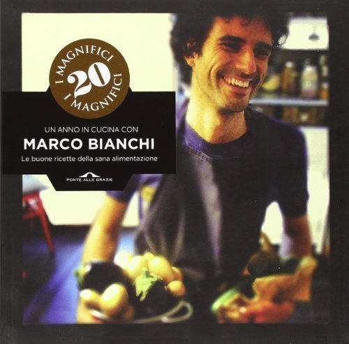 I magnifici 20. Un anno in cucina con Marco Bianchi di Bianchi, Marco (2012) Tapa blanda