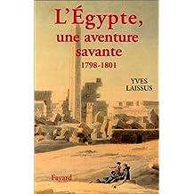 L'Egypte, une aventure savante. Avec Bonaparte, Kléber, Menou, 1798-1801