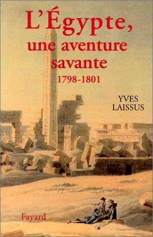 L'Egypte, une aventure savante. Avec Bonaparte, Klber, Menou, 1798-1801