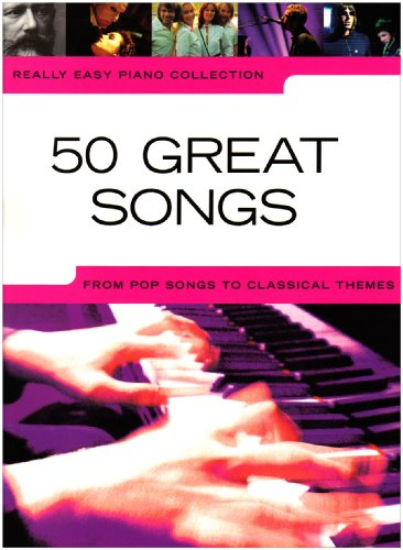 Really Easy Piano Collection: 50 Great Songs: From Pop Songs to Classical Themes