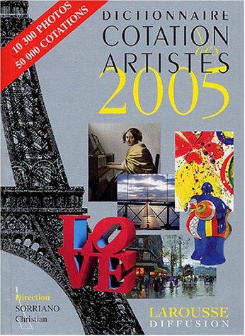 Dictionnaire Cotation des artistes 2005 par Christian Sorriano, Collectif, Libert Yvette et Guillaume