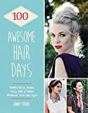 100 Awesome Hair Days: Perfect Buns, Braids, Pony Tails & Twists, Whatever Your Hair Type