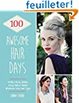 100 Awesome Hair Days: Perfect Buns,...