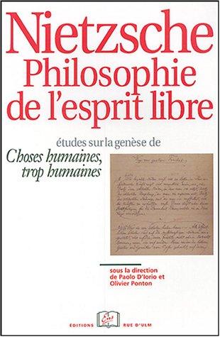 Nietzsche philosophie de l'esprit libre : Etudes sur la genèse de Choses humaines, trop humaines