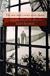 The Boy Who Loved Anne Frank - A Novel of Remembering and Forgetting