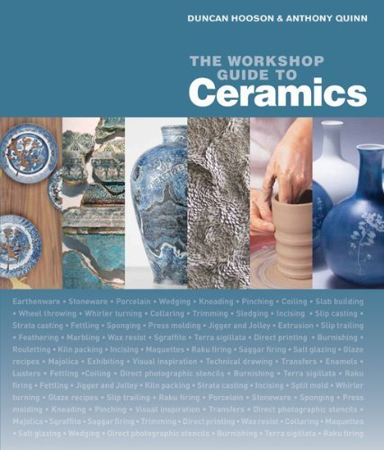 The Workshop Guide to Ceramics: A Fully Illustrated Step-by-Step Manual: Techniques and Principles of Design by Duncan Hooson (2012-03-01)