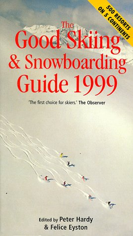 The Good Skiing and Snowboarding Guide 1999: The Essential Guide to What's What and Where's Where in 500 Ski Resorts Across Five Continents