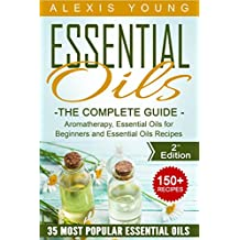 Essential Oils for Beginners: The Complete Guide: Over 150 Powerful Recipes That Really Works, Aromatherapy, Essential Oils, Carrier Oils (Essential Oils ... Recipes, Aromatherapy) (English Edition)