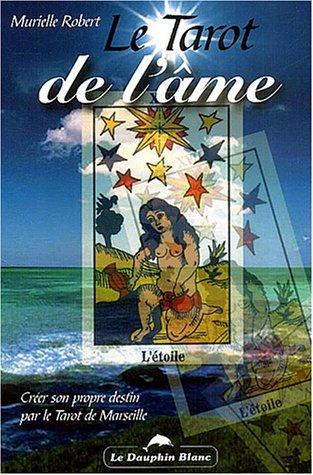 Le Tarot de l'âme - Créer son propre destin par le Tarot de Marseille par Murielle Robert
