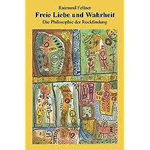 Freie Liebe und Wahrheit: Die Philosophie der Rückfindung