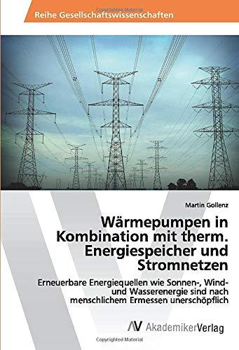 Wärmepumpen in Kombination mit therm. Energiespeicher und Stromnetzen: Erneuerbare Energiequellen wie Sonnen-, Wind- und Wasserenergie sind nach menschlichem Ermessen unerschöpflich
