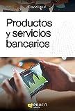 Productos y servicios bancarios: Todo lo que un profesional de las finanzas debe saber y que un cliente debe conocer sobre los productos bancarios
