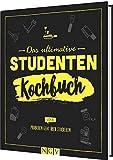 Das ultimative Studenten-Kochbuch: Probieren geht über studieren! -