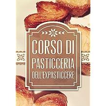 Corso di pasticceria dell'ExPasticcere: Per diventare un vero pasticcere con 100 semplici trucchi (Italian Edition)