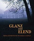 Glanz und Elend - Mythos und Wirklichkeit der Herrenhäuser im Baltikum: Ausstellungskatalog Ostpreußisches Landesmuseums Lüneburg -