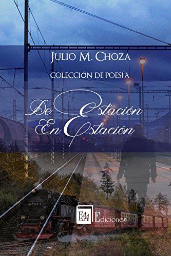 De estación en estación: Colección de poesía por Julio Miguel Choza