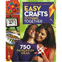 Easy Crafts to Make Together: 750 Family Fun Ideas (Better Homes & Gardens)