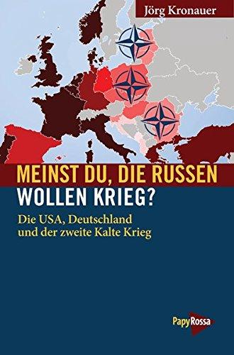 Meinst Du, die Russen wollen Krieg?: Russland, der Westen und der zweite Kalte Krieg (Neue Kleine Bibliothek) (Die Vereinigten Staaten Und Die Welt)