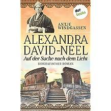 Alexandra David-Néel: Auf der Suche nach dem Licht: Biographischer Roman