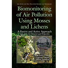 Biomonitoring of Air Pollution Using Mosses & Lichens: A Passive & Active Approach -- State of the Art Research & Perspectives (Air, Water and Soil Pollution Science and Technology)