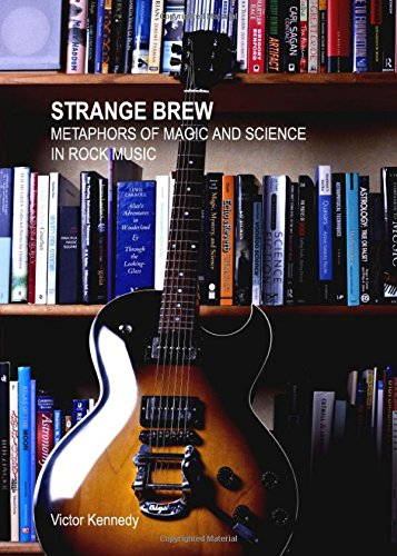 Strange Brew: Metaphors of Magic and Science in Rock Music por Victor Kennedy