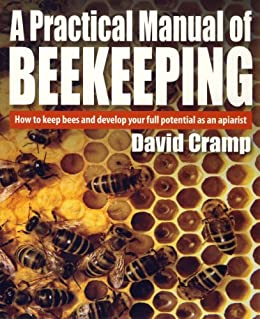 A Practical Manual Of Beekeeping: How to Keep Bees and Develop Your Full Potential as an Apiarist by [Cramp, David]
