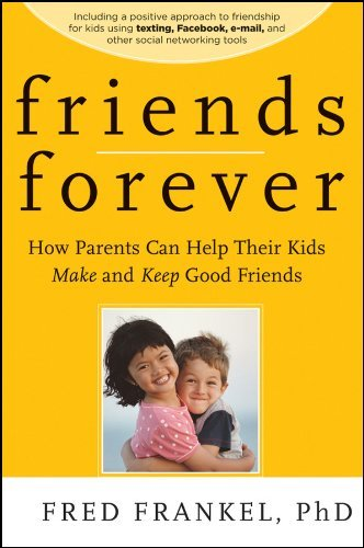 Friends Forever: How Parents Can Help Their Kids Make and Keep Good Friends by Fred Frankel (2010-08-20)