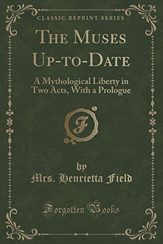 the-muses-up-to-date-a-mythological-liberty-in-two-acts-with-a-prologue-classic-reprint