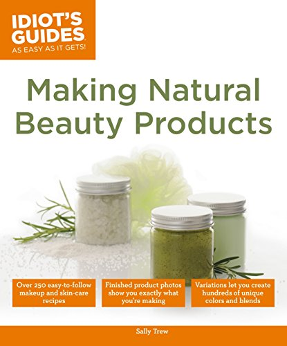 Making Natural Beauty Products: Over 250 Easy-to-Follow Makeup and Skincare Recipes (Idiot's Guides) (English Edition) (Earth Handwerk Day)