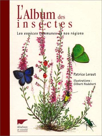 L'album des insectes. Les espèces communes de nos régions