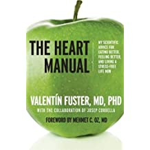 The Heart Manual: My Scientific Advice for Eating Better, Feeling Better, and Living a Stress-Free Life Now by Fuster, Valentin (2010) Paperback