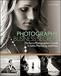 Photography Business Secrets: The Savvy Photographer's Guide to Sales, Marketing, and More by Lara White (2013-03-11)