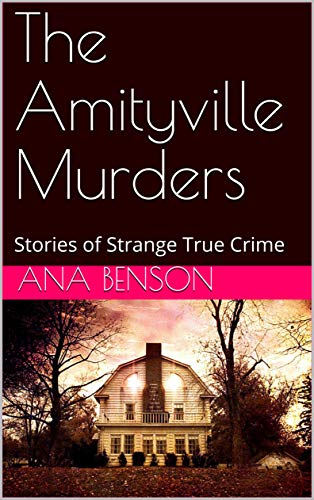 The Amityville Murders: Stories of Strange True Crime (English Edition)