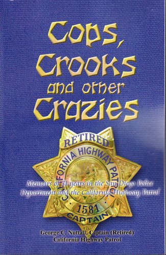 Cops, Crooks and Other Crazies: Memoirs of 31 Years in the San Diego Police Department and the California Highway Patrol