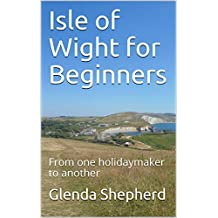 Isle of Wight for Beginners: From one holidaymaker to another