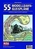 55 Modellbahn-Gleispläne - Vorbildliche Anlagen-Entwürfe für jedermann - MIBA Planungshilfen