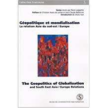 Géopolitique et mondialisation : The Geopolitics of Globalization : La relation Asie du Sud-Est/Europe : And South East Asia/Europe Relations