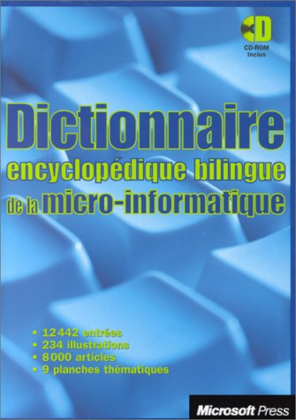 DICTIONNAIRE ENCYCLOPEDIQUE BILINGUE DE LA MICRO-INFORMATIQUE. CD-Rom inclus
