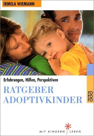 Ratgeber Adoptivkinder: Erfahrungen, Hilfen, Perspektiven