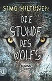 Die Stunde des Wolfs: Kriminalroman von Simo Hiltunen