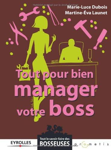 Tout pour bien manager votre boss par Marie-Luce Dubois, Martine Launet