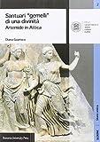 Santuari «gemelli» di una divinità. Artemide in Attica