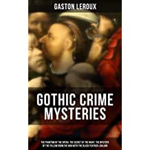 GOTHIC CRIME MYSTERIES: The Phantom of the Opera,  The Secret of the Night, The Mystery of the Yellow Room,The Man with the Black Feather & Balaoo: Thriller Classics (English Edition)